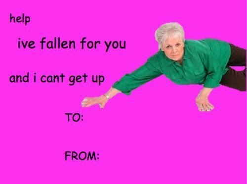 valentine s card help i ve fallen for you and i can t get up