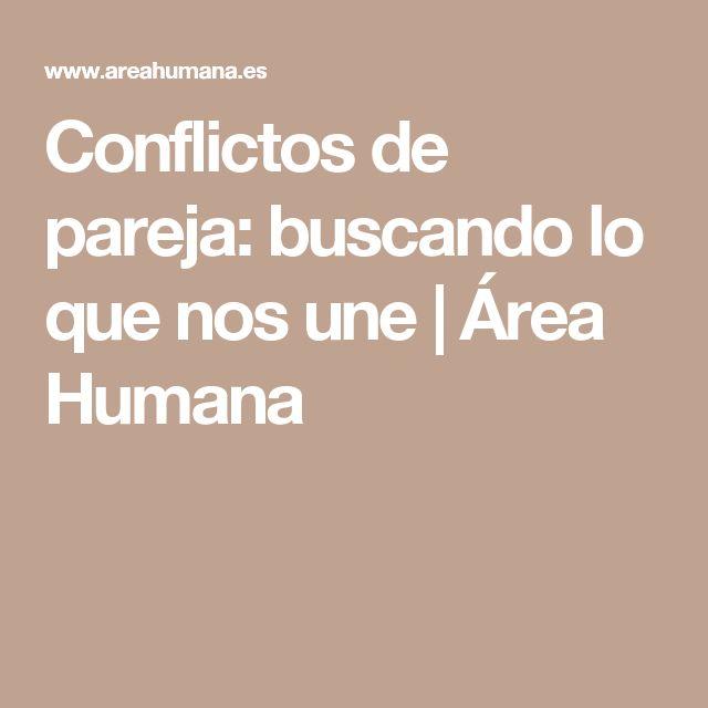 Conflictos de pareja: buscando lo que nos une | Área Humana
