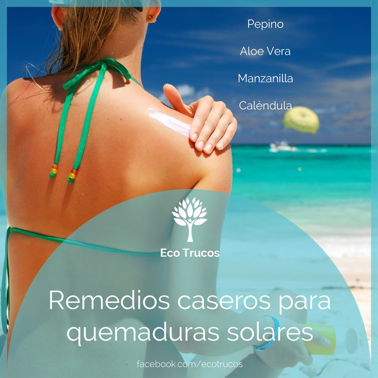 ¡Utiliza estos remedios caseros para curar y tratar las #quemaduras solares!