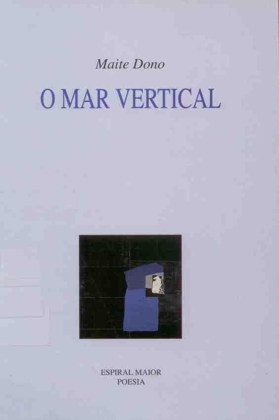 """DONO, Maite: """"O mar vertical"""". 2000. http://kmelot.biblioteca.udc.es/record=b1239710~S10*gag"""