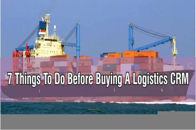 7 Things you need to prep with before buying a CRM for your Logistics business: #Logistics #CRM #Blog