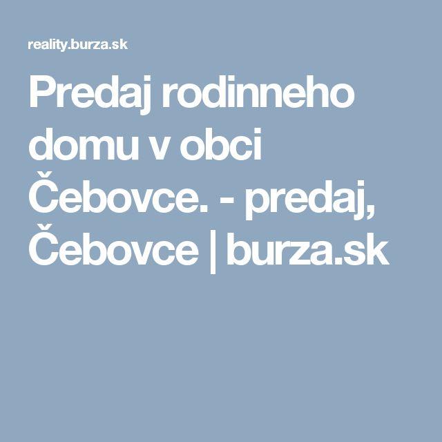 Predaj rodinneho domu v obci Čebovce. - predaj, Čebovce | burza.sk
