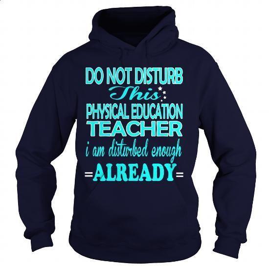 PHYSICAL EDUCATION TEACHER - DISTURB #fashion #T-Shirts. SIMILAR ITEMS => https://www.sunfrog.com/LifeStyle/PHYSICAL-EDUCATION-TEACHER--DISTURB-Navy-Blue-Hoodie.html?60505