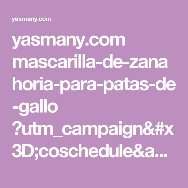yasmany.com mascarilla-de-zanahoria-para-patas-de-gallo ?utm_campaign=coschedule&utm_source=pinterest&utm_medium=YasmanY.com&utm_content=MASCARILLA%20DE%20ZANAHORIA%20PARA%20PATAS%20DE%20GALLO