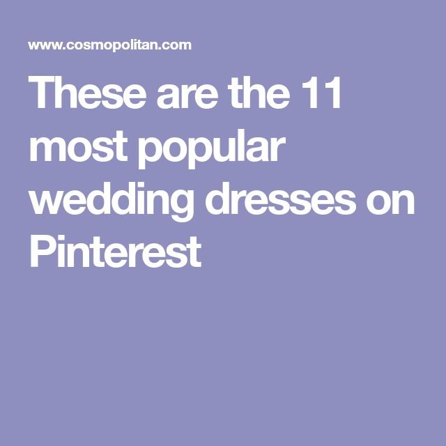 These are the 11 most popular wedding dresses on Pinterest