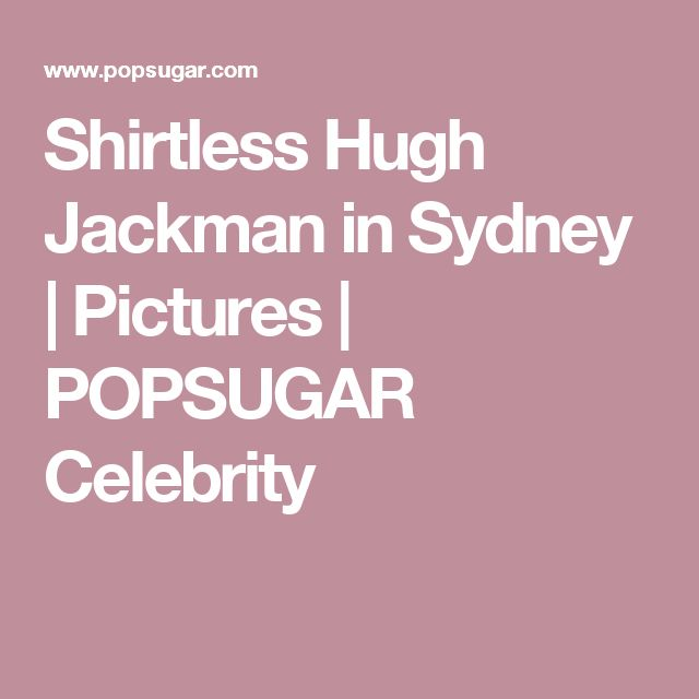 Shirtless Hugh Jackman in Sydney   Pictures   POPSUGAR Celebrity
