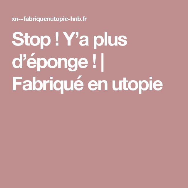 Stop ! Y'a plus d'éponge ! | Fabriqué en utopie