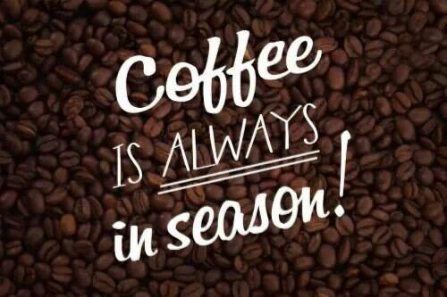 ♥ Coffee is always in season! #Coffee #Quote by Coffee Lovers Magazine