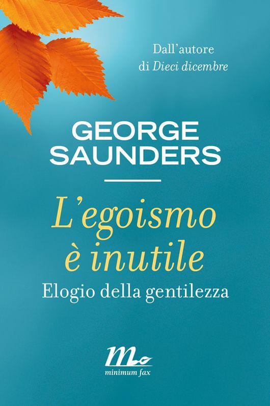 Saunders George - L'egoismo è inutile - Elogio della gentilezza