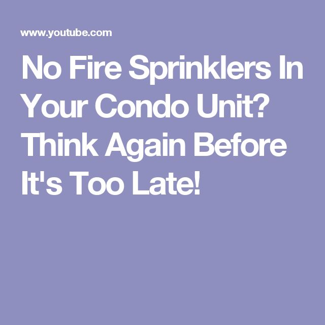 No Fire Sprinklers In Your Condo Unit? Think Again Before It's Too Late!