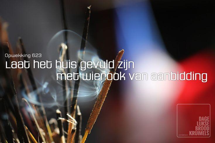 Laat het huis gevuld zijn met wierook van aanbidding. Opwekking 623   http://www.dagelijksebroodkruimels.nl/quotes-christelijke-muziek/opwekking-623/