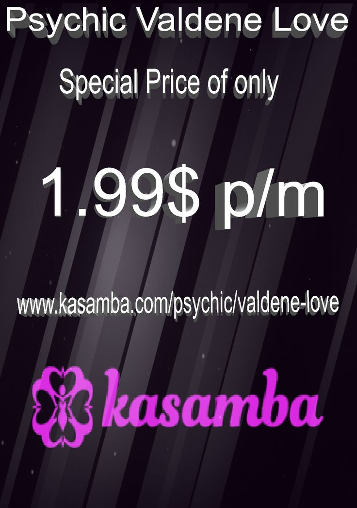 Contact Psychic Valdene Love for an Online Psychic Reading at a very special price of only 1.99$ p/m --> www.kasamba.com/psychic/valdene-love