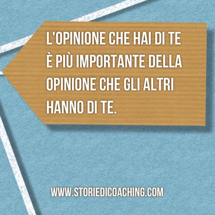 Da buongiorno a giorno buono.  L'opinione che hai di te è più importante dell'opinione che gli altri hanno di te.  www.storiedicoaching.com #buongiorno #coach #opinione #te #altri #autostima #etichetta
