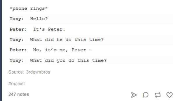 Could happen. (Phone call from Peter Parker to Tony Stark.) Spider-Man, Iron Man.