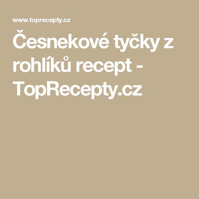 Česnekové tyčky z rohlíků recept - TopRecepty.cz