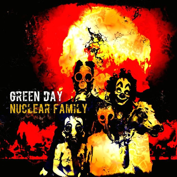 Nuclear Family- Green Day https://www.youtube.com/watch?v=jHmSyGjf6BA