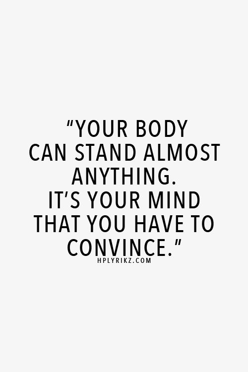 Your body can stand almost anything. It's your mind that you have to convince. | @siangabari
