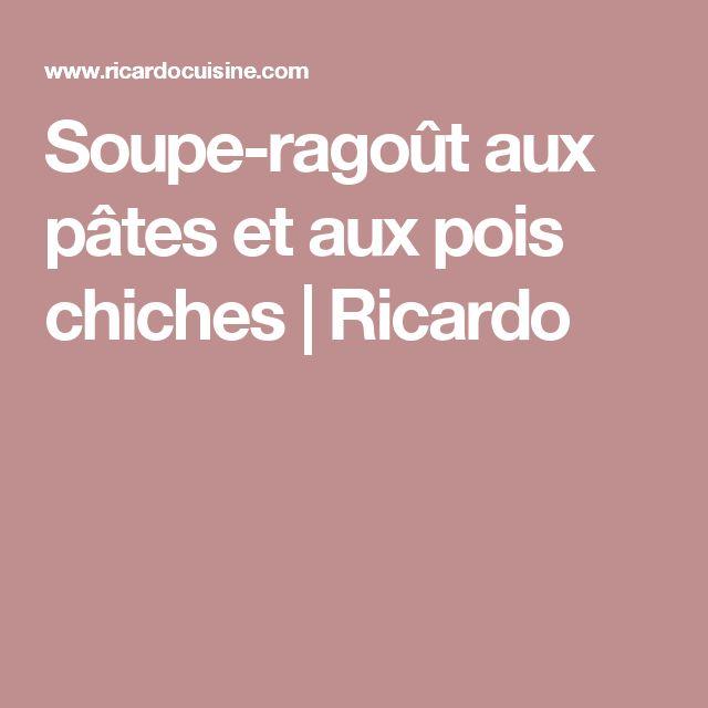 Soupe-ragoût aux pâtes et aux pois chiches   Ricardo
