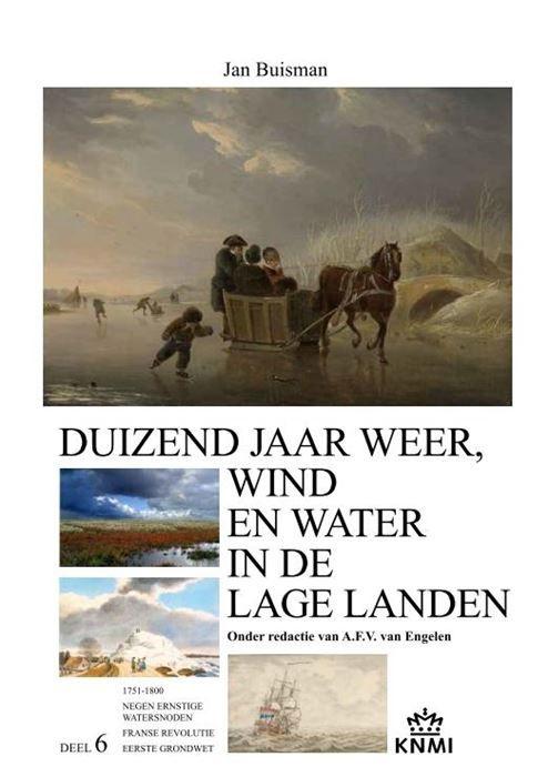 Duizend jaar weer wind en water in de Lage Landen VI  In Duizend jaar weer wind en water in de Lage Landen geeft Jan Buisman een indrukwekkend en zeer gedetailleerd overzicht van het weer in de noordelijke en zuidelijke Nederlanden door de eeuwen heen.De jaren 1751 tot 1800 zijn uiterst bewogen niet alleen door de vele natuurrampen (veel watersnoden) maar ook door oorlogen en vooral door de inval van de Fransen in België en Nederland die een langdurige bezetting inleidde. Bij al die rampen…