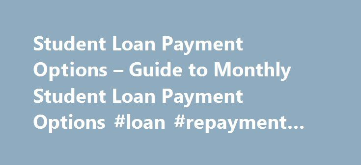 Student Loan Payment Options – Guide to Monthly Student Loan Payment Options #loan #repayment #calculator http://remmont.com/student-loan-payment-options-guide-to-monthly-student-loan-payment-options-loan-repayment-calculator/  #student loans payment # Student Loan Payment Options – Guide to Monthly Student Loan Payment Options By Ken Clark. Paying for College Expert As graduation gets closer and closer, many college students begin to experience a mounting anxiety about their student loans…