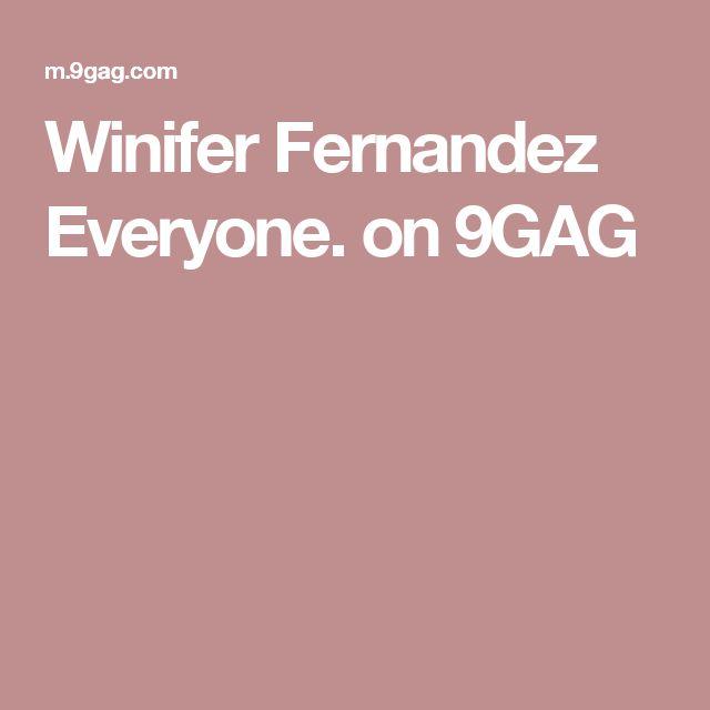 Winifer Fernandez Everyone. on 9GAG