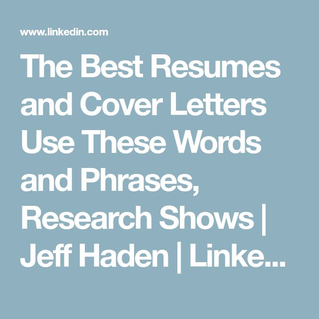 The Best Resumes and Cover Letters Use These Words and Phrases, Research Shows | Jeff Haden | LinkedIn