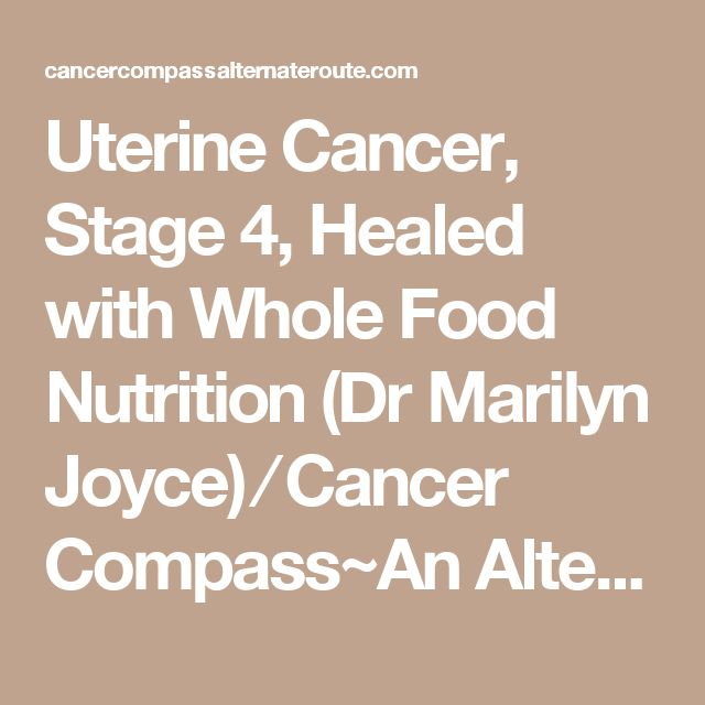 Uterine Cancer, Stage 4, Healed with Whole Food Nutrition (Dr Marilyn Joyce) ⁄ Cancer Compass~An Alternate Route