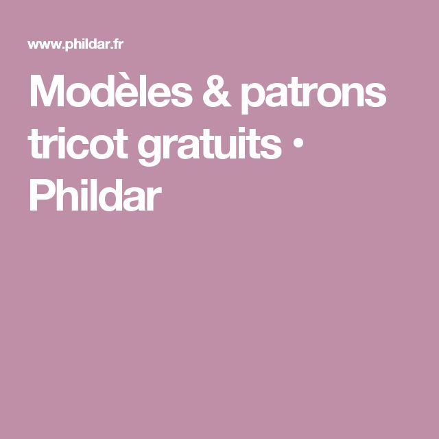 Modèles & patrons tricot gratuits • Phildar