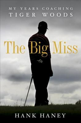 The Big Miss: My Years Coaching Tiger Woods / Hank Haney: Worth Reading, Coach Tigers, Hankhaney, Tiger Woods, Books Worth, Hanks Haney, Mr. Big, Tigers Wood, Years Coach