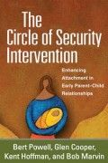Circle of Security Intervention: Enhancing Attachment in Early Parent-Child Relationships - Presenting both a theoretical foundation and proven strategies for helping caregivers become more attuned and responsive to their young children's emotional needs