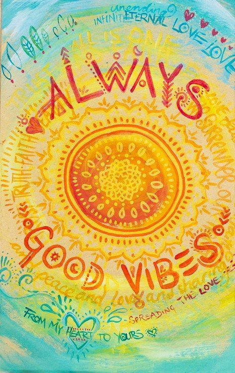 Always seek out positive vibes no matter what is going on in your life. It's the only way to live