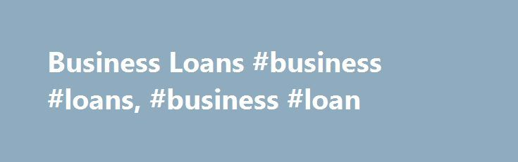Business Loans #business #loans, #business #loan http://car-auto.remmont.com/business-loans-business-loans-business-loan/  # Small Business Loans Could investing in new equipment give your business a […]