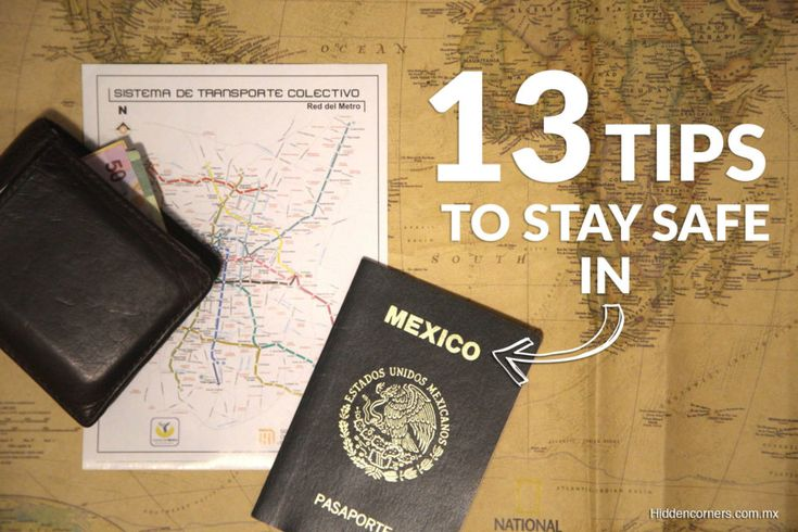 13 TIPS TO STAY SAFE IN MEXICO