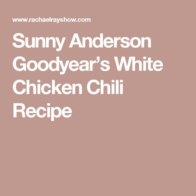 Sunny Anderson Goodyear's White Chicken Chili Recipe