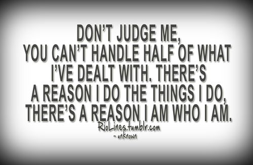 Don't judge me, you can't handle half of what I've dealt with. There's... | Unknown Picture Quotes | Quoteswave