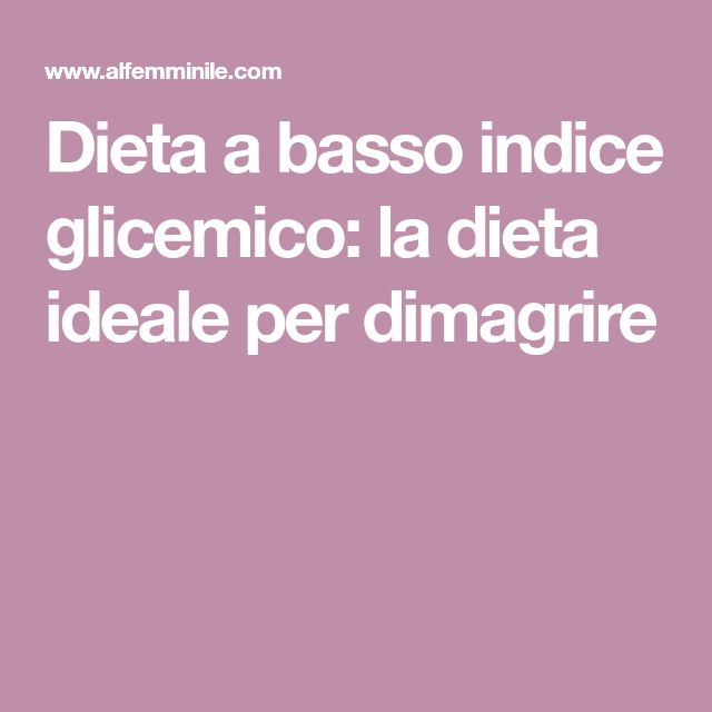 Dieta a basso indice glicemico: la dieta ideale per dimagrire