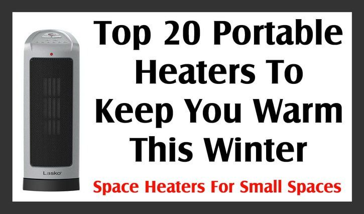 Top 20 Best Space Heaters To Keep You Warm – Portable Space Heaters For Small Spaces