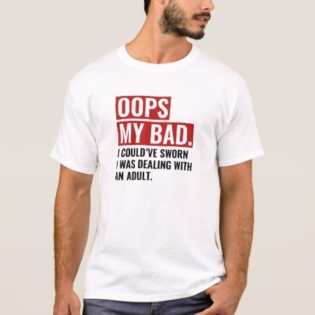 OOPS My Bad T-Shirt - click to get yours right now!