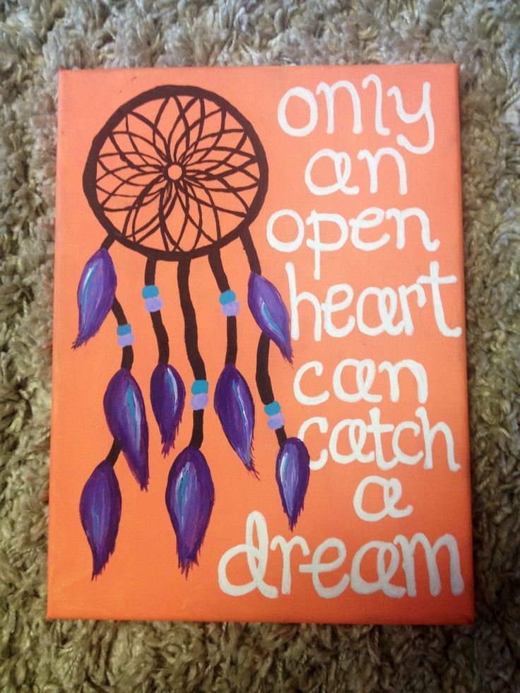 "Dream catcher canvas. I'm gonna make one that says ""Let your dreams be bigger than your fears."""