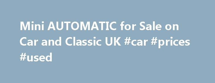 Mini AUTOMATIC for Sale on Car and Classic UK #car #prices #used http://remmont.com/mini-automatic-for-sale-on-car-and-classic-uk-car-prices-used/  #automatic cars for sale # Latest Classic Cars and Bikes Listing 43 adverts Mileage: 8765, Fuel: Petrol, Trans: Automatic Specification: Chill Red Dynamic Leather Carbon Black Sport Seat Chili Pack Media XL Pack Panoramic Glass Sunroof Variable Damper Control Harman For Sale Mini John Cooper Works. Pepper White with Black Accessories. 1.6 Litre…