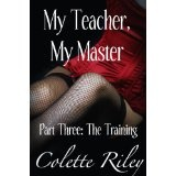 My Teacher, My Master. Part Three: The Training (BDSM Erotic short story) (Kindle Edition)By Colette Riley