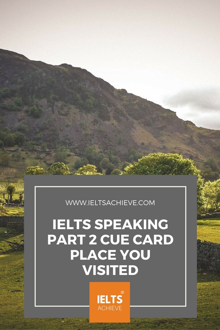 Practice with sample cue cards for the IELTS Speaking Test part 2. You can read a sample question, answers and feedback on the topic - A place you have visited when you were a child.