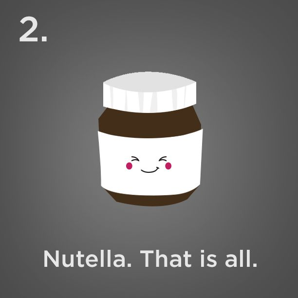 Reason #2 - Nutella. That is all.