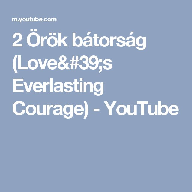 2 Örök bátorság (Love's Everlasting Courage) - YouTube