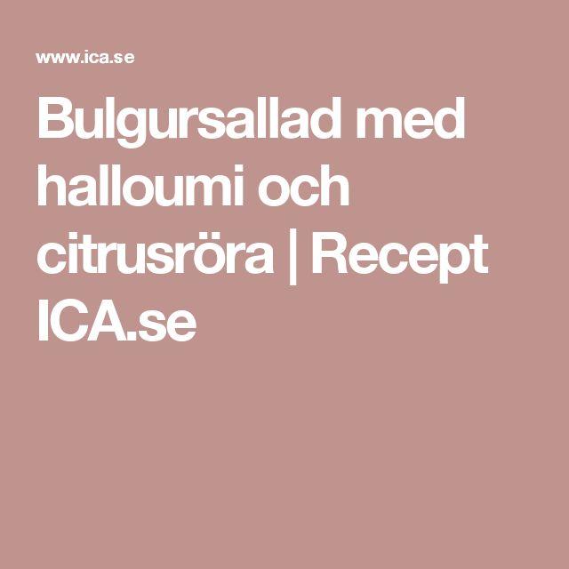 Bulgursallad med halloumi och citrusröra | Recept ICA.se