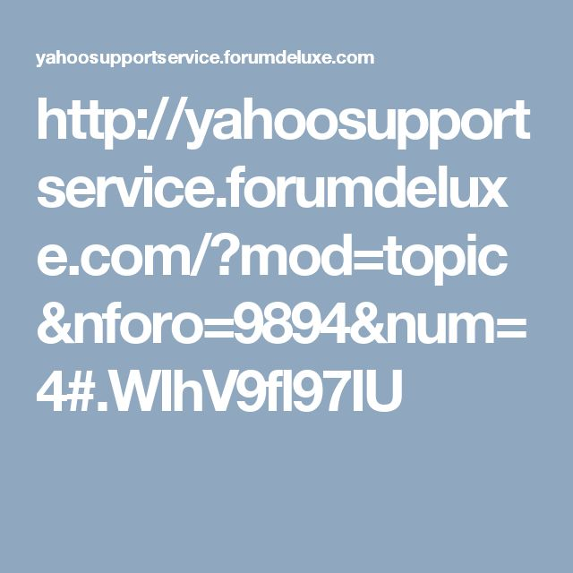 http://yahoosupportservice.forumdeluxe.com/?mod=topic&nforo=9894&num=4#.WIhV9fl97IU