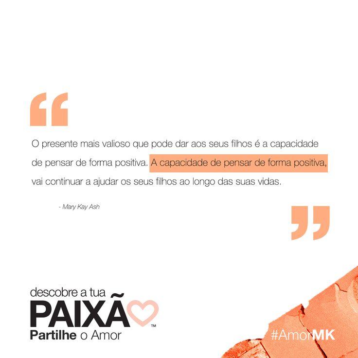 """""""O presente mais valiosos que pode dar aos seus filhos é a capacidade de pensar de forma positiva. A capacidade de pensar de forma positiva, vai continuar a ajudar os seus filhos ao longo das suas vidas."""" - Mary Kay Ash  #MKQuotes #MaryKayQuotes"""