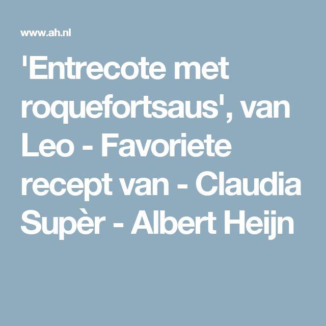 'Entrecote met roquefortsaus', van Leo - Favoriete recept van - Claudia Supèr - Albert Heijn