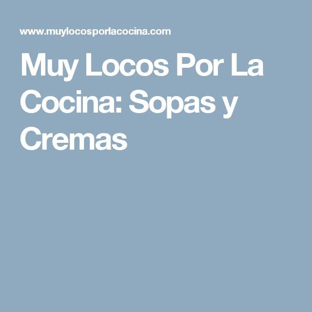 Muy Locos Por La Cocina: Sopas y Cremas