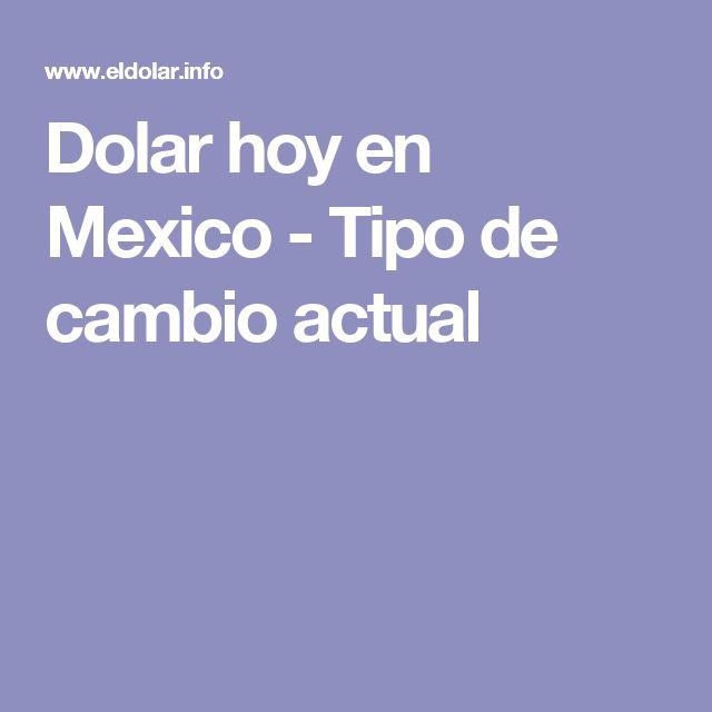 Dolar hoy en Mexico - Tipo de cambio actual